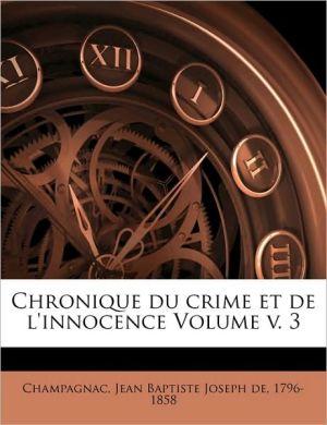 Chronique Du Crime Et De L'Innocence Volume V. 3 - Jean Baptiste Joseph De 179 Champagnac