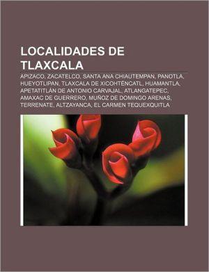 Localidades de Tlaxcala: Apizaco, Zacatelco, Santa Ana Chiautempan, Panotla, Hueyotlipan, Tlaxcala de Xicoht Ncatl, Huamantla - Source Wikipedia