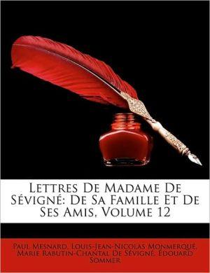 Lettres de Madame de Svign: de Sa Famille Et de Ses Amis, Volume 12 - Paul Mesnard, Louis-Jean-Nicolas Monmerqu, Marie Rabutin-Chantal De Svign