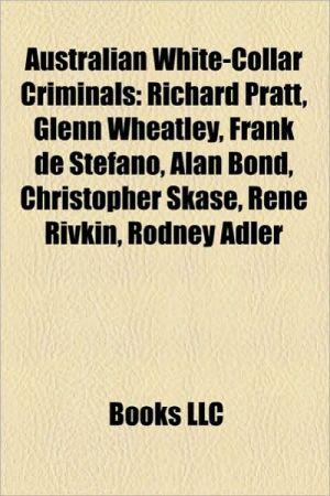 Australian white-collar criminals: Australian fraudsters, Peter Foster, Richard Pratt, Abe Saffron, Simon Hannes, John Bunting, Glenn Wheatley
