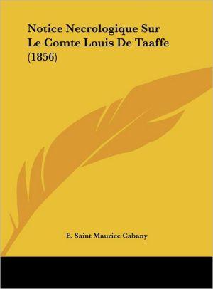 Notice Necrologique Sur Le Comte Louis De Taaffe (1856) - E. Saint Maurice Cabany