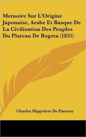 Memoire Sur L'Origine Japonaise, Arabe Et Basque De La Civilisation Des Peuples Du Plateau De Bogota (1835) - Charles Hippolyte De Paravey