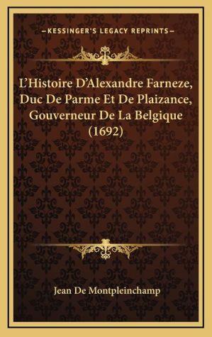 L'Histoire D'Alexandre Farneze, Duc de Parme Et de Plaizance, Gouverneur de La Belgique (1692)