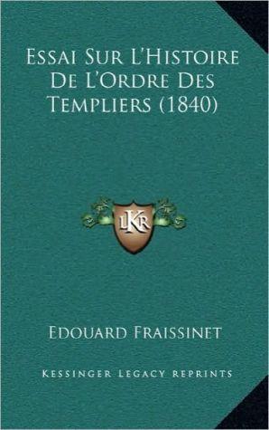 Essai Sur L'Histoire de L'Ordre Des Templiers (1840)