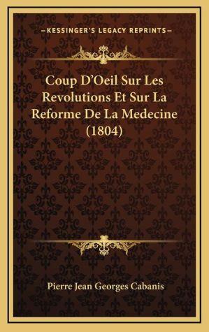 Coup D'Oeil Sur Les Revolutions Et Sur La Reforme de La Medecine (1804)