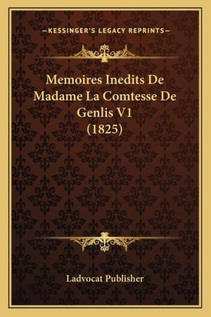 Memoires Inedits De Madame La Comtesse De Genlis V1 (1825)