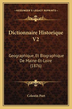 Dictionnaire Historique V2: Geographique, Et Biographique De Maine-Et-Loire (1876) - Celestin Port