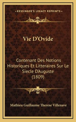Vie D'Ovide: Contenant Des Notions Historiques Et Litteraires Sur Le Siecle D'Auguste (1809) - Mathieu Guillaume Therese Villenave
