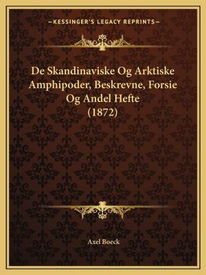 de Skandinaviske Og Arktiske Amphipoder, Beskrevne, Forsie Og Andel Hefte (1872)