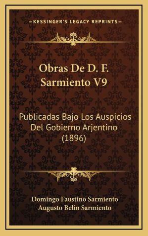Obras De D.F. Sarmiento V9: Publicadas Bajo Los Auspicios Del Gobierno Arjentino (1896) - Domingo Faustino Sarmiento, Augusto Belin Sarmiento