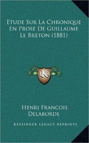 Etude Sur La Chronique En Prose De Guillaume Le Breton (1881) - Henri Francois Delaborde
