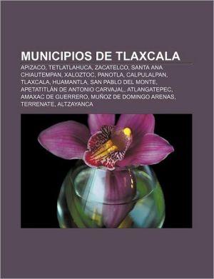 Municipios de Tlaxcala: Apizaco, Tetlatlahuca, Zacatelco, Santa Ana Chiautempan, Xaloztoc, Panotla, Calpulalpan, Tlaxcala, Huamantla - Source Wikipedia