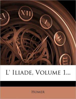 L' Iliade, Volume 1. - Created by Homer