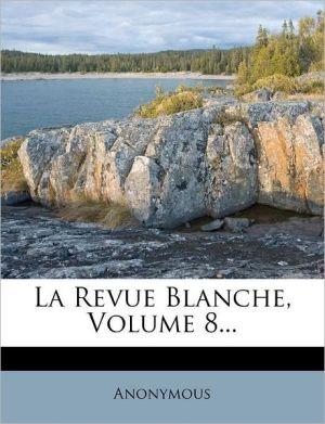 La Revue Blanche, Volume 8.