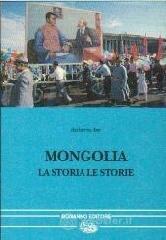Mongolia. La storia, le storie - Ive Roberto