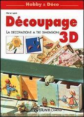 Decoupage 3D. La decorazione in tre dimensioni - Lupato Marisa