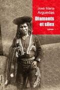 Diamants et silex - José Maria Arguedas