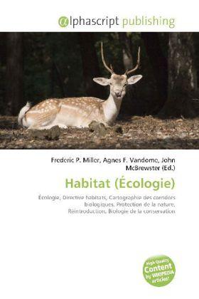 Habitat (Écologie) - Miller, Frederic P. (Hrsg.) / Vandome, Agnes F. (Hrsg.) / McBrewster, John (Hrsg.)