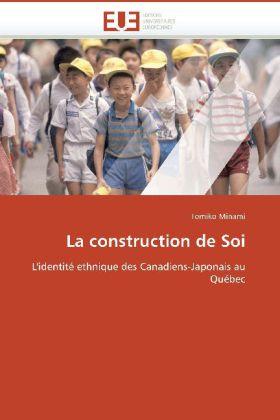 La construction de Soi - L'identité ethnique des Canadiens-Japonais au Québec - Minami, Tomiko