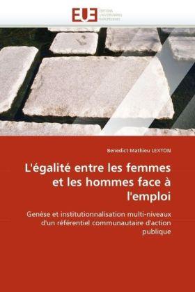 L'égalité entre les femmes et les hommes face à l'emploi - Genèse et institutionnalisation multi-niveaux d'un référentiel communautaire d'action publique - Lexton, Benedict M.