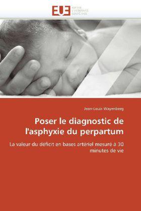 Poser le diagnostic de l'asphyxie du perpartum - La valeur du déficit en bases artériel mesuré à 30 minutes de vie - Wayenberg, Jean-Louis