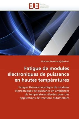 Fatigue de modules électroniques de puissance en hautes températures - Fatigue thermomécanique de modules électroniques de puissance en ambiances de températures élevées pour des applications de tractions automobiles - Bouarroudj-Berkani, Mounira