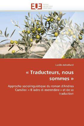 Traducteurs, nous sommes  - Approche sociolinguistique du roman d'Andrea Camilleri  Il ladro di merendine  et de sa traduction - Aeberhard, Lucille