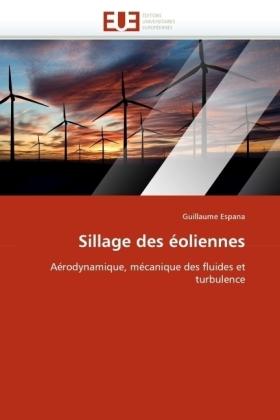 Sillage des éoliennes - Aérodynamique, mécanique des fluides et turbulence - Espana, Guillaume