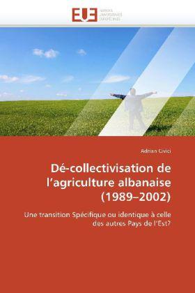 Dé-collectivisation de l'agriculture albanaise (1989 - 2002 ) - Une transition Spécifique ou identique à celle des autres Pays de l'Est? - Civici, Adrian