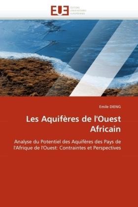 Les Aquifères de l'Ouest Africain - Analyse du Potentiel des Aquifères des Pays de l'Afrique de l'Ouest: Contraintes et Perspectives