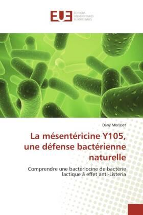 La mésentéricine Y105, une défense bactérienne naturelle - Comprendre une bactériocine de bactérie lactique à effet anti-Listeria - Morisset, Dany
