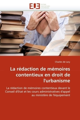 La rédaction de mémoires contentieux en droit de l'urbanisme - La rédaction de mémoires contentieux devant le Conseil d'Etat et les cours administratives d'appel au ministère de l'équipement - de Lary, Charles