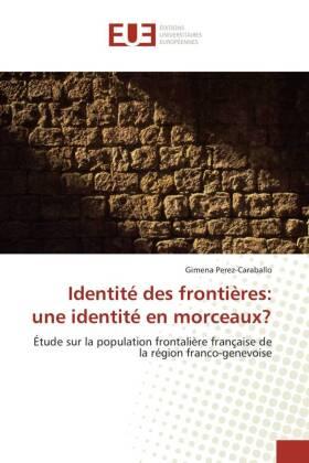 Identité des frontières: une identité en morceaux? - Étude sur la population frontalière française de la région franco-genevoise - Perez-Caraballo, Gimena