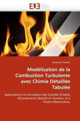 Modélisation de la Combustion Turbulente avec Chimie Détaillée Tabulée - Applications à la Simulation des Grandes Échelles d'Écoulements Réactifs en Giration, et à l'Auto-Inflammation - Naudin, Alexandre
