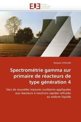 Spectrométrie gamma sur primaire de réacteurs de type génération 4 - Vers de nouvelles mesures nucléaires appliquées aux réacteurs à neutrons rapides refroidis au sodium liquide - Coulon, Romain