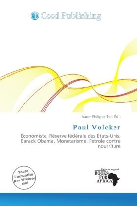 Paul Volcker - Économiste, Réserve fédérale des États-Unis, Barack Obama, Monétarisme, Pétrole contre nourriture - Toll, Aaron Philippe (Hrsg.)