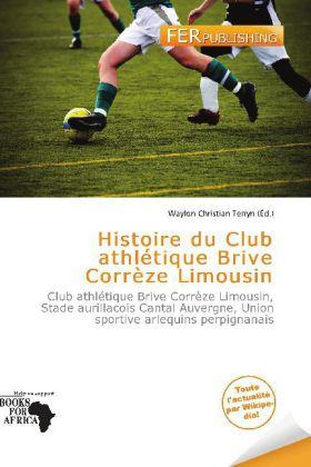 Histoire du Club athlétique Brive Corrèze Limousin - Club athlétique Brive Corrèze Limousin, Stade aurillacois Cantal Auvergne, Union sportive arlequins perpignanais - Terryn, Waylon Christian (Hrsg.)