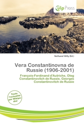 Vera Constantinovna de Russie (1906-2001) - François-Ferdinand d'Autriche, Oleg Constantinovitch de Russie, Georges Constantinovitch de Russie - Willy, Nethanel (Hrsg.)