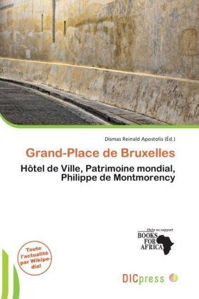 Grand-Place de Bruxelles - Hôtel de Ville, Patrimoine mondial, Philippe de Montmorency - Apostolis, Dismas Reinald (Hrsg.)
