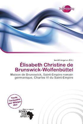 Élisabeth Christine de Brunswick-Wolfenbüttel - Maison de Brunswick, Saint-Empire romain germanique, Charles VI du Saint-Empire - Angelus, Jerold (Hrsg.)
