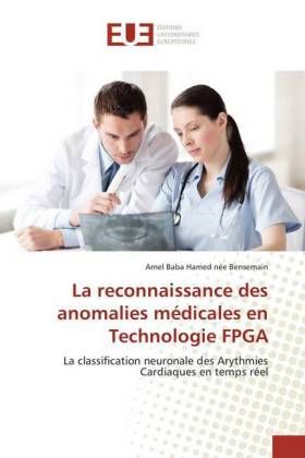 La reconnaissance des anomalies médicales en Technologie FPGA - La classification neuronale des Arythmies Cardiaques en temps réel - Baba Hamed née Bensemain, Amel