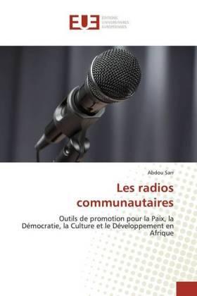 Les radios communautaires - Outils de promotion pour la Paix, la Démocratie, la Culture et le Développement en Afrique - Sarr, Abdou