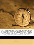 Lipp, Laurent: Guide des négocians dans toutes leurs entreprises mercantiles; ou, Traité instructif sur le commerce de cent vingt-six villes commerçantes de l´Europe, de l´Asie et de l´Afrique; la manière d´y tenir les écritures; leurs monnoies