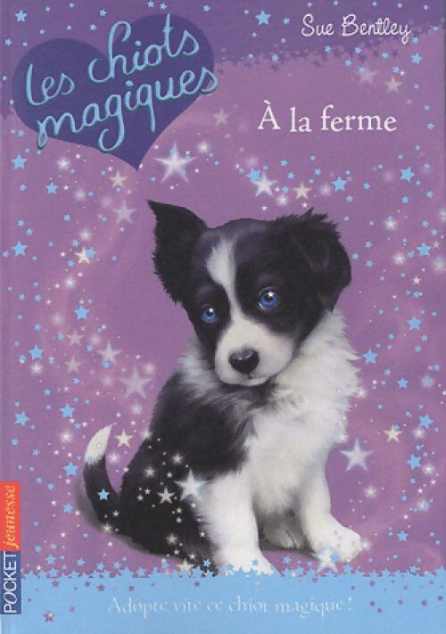Les chiots magiques Tome II : A la ferme - Sue Bentley
