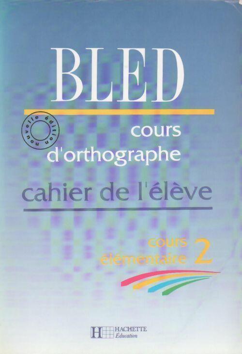 Cours d'orthographe CE2. Cahier de l'élève - Edouard Bled