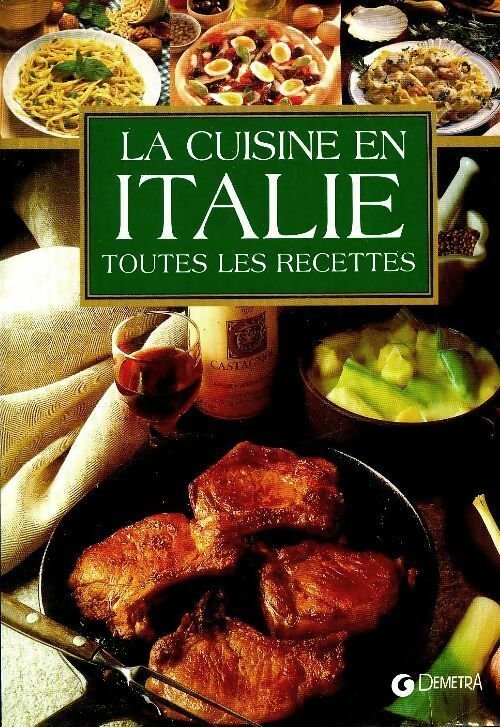 Cuisine en Italie. Toutes les recettes - Franconeri Silvana