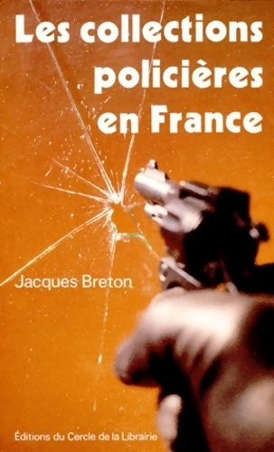 Les collections policières en France. Au tournant des années 1990 - Jacques Breton