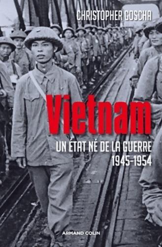 Vietnam. Un État né de la guerre 1945-1954 - Christopher Goscha