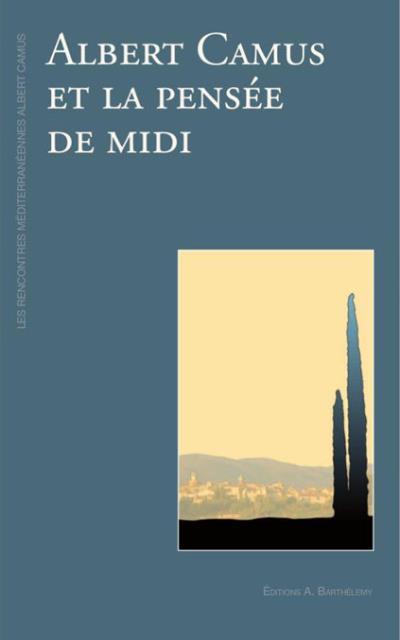 Albert Camus et la pensée de midi - Alain Barthelemy Eds