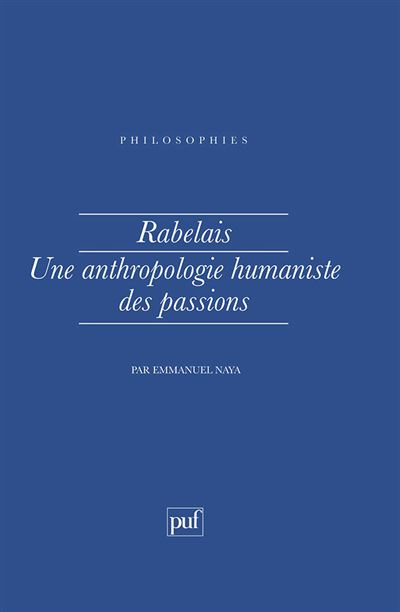 Rabelais une anthropologie humaniste des passions - Puf